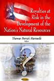 Royalities at Risk in the Development of the Nation's Natural Resources, Thomas Marinelli, 1606928376