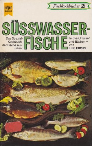 Süßwasserfische. Das Spezialkochbuch der Fische aus Seen, Teichen, Flüssen und Bächen
