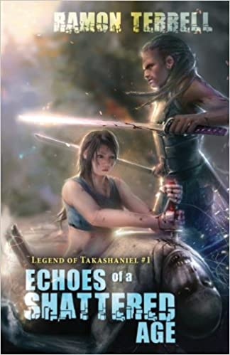 Echoes of a Shattered Age: Volume 1 (Legend of Takashaniel)