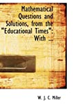 Mathematical Questions and Solutions, from the Educational Timesq, W. J. C. Miller, 055457599X