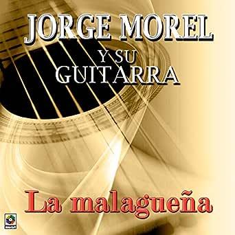 La Malagueña de Jorge Morel Y Su Guitarra en Amazon Music - Amazon.es