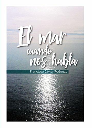 Portada del libro El mar cuando nos habla de Francisco Javier Rodenas