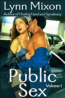 Public Sex - Volume 1 - An Erotic Collection by [Mixon, Lynn]