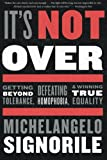 img - for It's Not Over: Getting Beyond Tolerance, Defeating Homophobia, and Winning True Equality book / textbook / text book