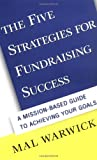 img - for The Five Strategies for Fundraising Success: A Mission-Based Guide to Achieving Your Goals book / textbook / text book