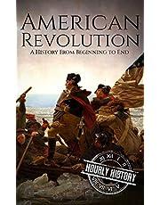American Revolution: A History From Beginning to End (George Washington - Benjamin Franklin - Benedict Arnold - John Hancock - Thomas Jefferson - Lafayette)
