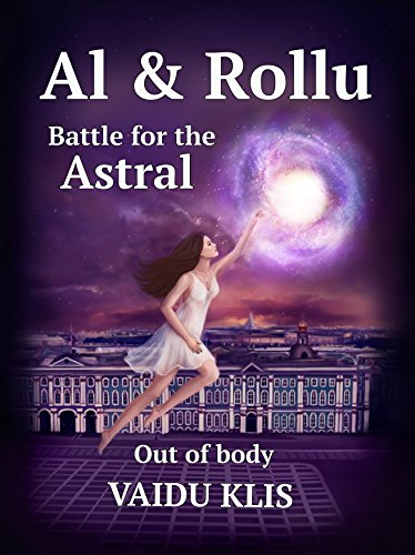 Al & Rollu: Part 1. Out of body (Battle for the Astral) by [Klis, Vaidu]