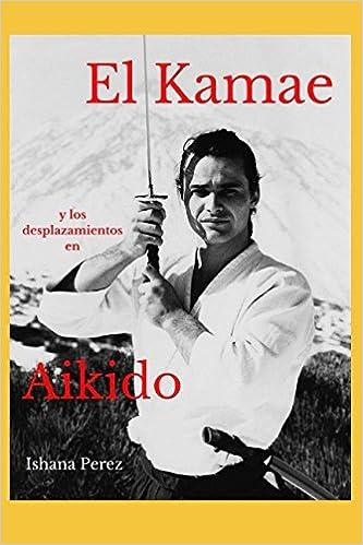 El Kamae y los Desplazamientos en Aikido (Spanish Edition ...
