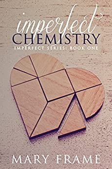 Imperfect Chemistry (Imperfect Series Book 1) by [Frame, Mary]