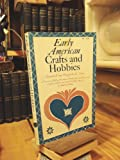 Early American Crafts and Hobbies, Raymond F. Yates and Marguerite W. Yates, 0308100972