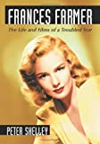 Frances Farmer: The Life and Films of a Troubled Star by Peter Shelley front cover