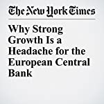 Why Strong Growth Is a Headache for the European Central Bank | Jack Ewing