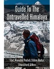 Guide To The Untravelled Himalaya: Tibet, Arunachal Pradesh, Sikkim, Bhutan, Uttarakhand, & More: Himalaya A Human History