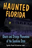 Haunted Florida: Ghosts and Strange Phenomena of the Sunshine State (Haunted Series)