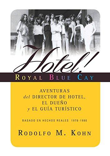 Hotel! Royal Blue Cay: AVENTURAS DEL DIRECTOR DEL HOTEL,EL DUEÑO Y EL GUIA TURISTICO (Spanish Edition) PDF ePub fb2 book