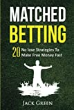 Matched Betting: 20 No lose Strategies To Make Free Money Fast (Matched Betting offers, betting deals, free matched bet, matched free bet, bet ... tennis betting, matched betting free bets)