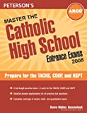 Master the Catholic High School Entrance Exams 2008, Peterson's, 0768924774