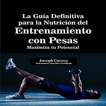 Amazon.com: La Guia Definitiva para la Nutricion del Entrenamiento con Pesas (The Ultimate Guide to Weight Training Nutrition): Maximiza tu Potencial ...