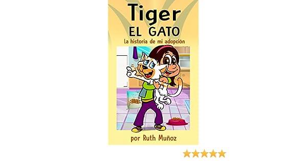 Tiger, el gato. La historia de mi adopción. (Libro infantil de 4 a 12 años)  (Spanish Edition)