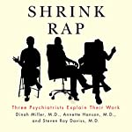 Shrink Rap: Three Psychiatrists Explain Their Work | Dinah Miller,Annette Hanson,Steven Roy Daviss
