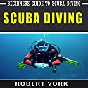 Scuba Diving: Beginners' Guide to Scuba Diving Audiobook by Robert York Narrated by Robin Drake