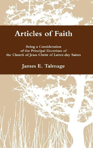 Articles of Faith: Being a Consideration of the Principal Doctrines of the Church of Jesus Christ of Latter-day Saints by James E. Talmage (2012-04-16)