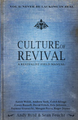 Culture of Revival - A Revivalist Field Manual: Vol. 2 Never Be Lacking in Zeal