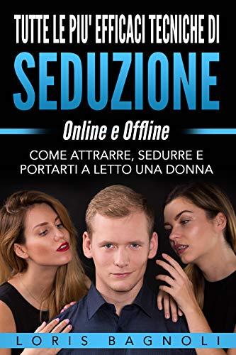 Come Capire Se Vuole Solo Portarti A Letto.Amazon Com Seduzione Come Sedurre Le Donne Online E Offline Le