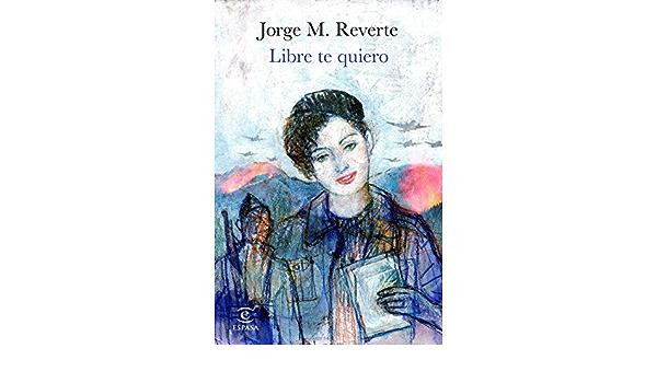 Libre te quiero eBook: Reverte, Jorge M.: Amazon.es: Tienda Kindle