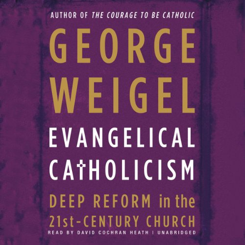 Evangelical Catholicism: Deep Reform in the 21st-Century Church by Blackstone Audio, Inc.