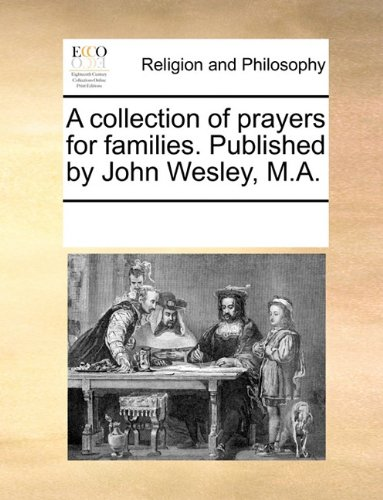 A collection of prayers for families. Published by John Wesley, M.A. pdf