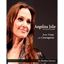 Angelina Jolie: From Crazy to Courageous (The Unauthorized Biography)