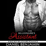 The Billionaire's Assistant: A Bad Boy Billionaire Romance | Daniel Benjamin