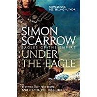 Scarrow, S: Under the Eagle (Eagles of the Empire 1)