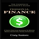 Personal Finance: The Complete Beginner's Guide: A Simple Practical Approach to Making Money, Budgeting, Saving & Investing | Craig Santoro