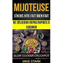 Mijoteuse: Dîners vite fait bien fait : de délicieux repas rapides à cuisiner (Slow Cooker Crockpot) (French Edition)