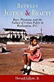 img - for Between Justice and Beauty: Race, Planning, and the Failure of Urban Policy in Washington, D.C. by Howard Gillette Jr. (2006-05-09) book / textbook / text book