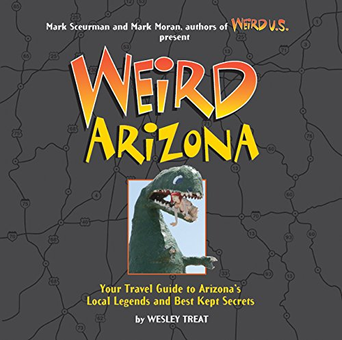 Weird Arizona: Your Travel Guide to Arizona's Local Legends and Best Kept (Mt Moran Grand)