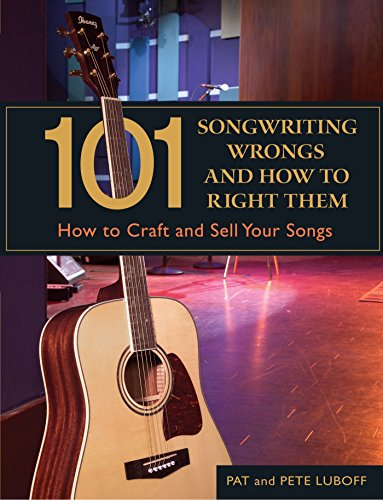 101 Songwriting Wrongs and How to Right Them: How to Craft and Sell Your Songs