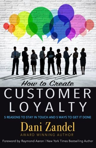 How to Create Customer Loyalty: 5 Reasons to Stay in Touch and 5 Ways to Get It Done