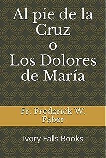 Al pie de la Cruz o Los Dolores de María (Spanish Edition)
