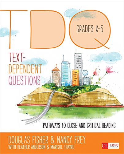 Download Text-Dependent Questions, Grades K-5: Pathways to Close and Critical Reading (Corwin Literacy) Pdf