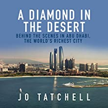 A Diamond in the Desert: Behind the Scenes in Abu Dhabi, the World's Richest City Audiobook by Jo Tatchell Narrated by Gabra Zackman