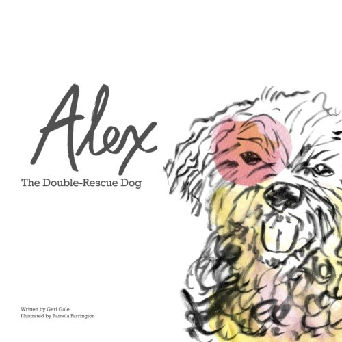 Alex: The Double-Rescue Dog (Double Dog Rescue)