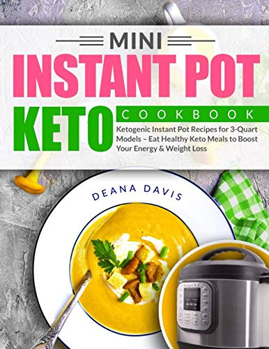Mini Instant Pot Keto Cookbook: Ketogenic Instant Pot Recipes for 3-Quart Models - Eat Healthy Keto Meals to Boost Your Energy and Weight Loss