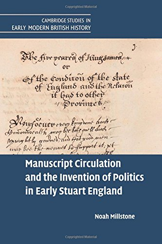 Manuscript Circulation and the Invention of Politics in Early Stuart England (Cambridge Studies in Early Modern British History) PDF