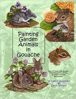 Painting Garden Animals In Gouache: Amazon.co.uk: Sandy Williams:  9781516941759: Books