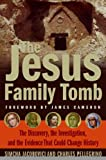 The Jesus Family Tomb: The Evidence Behind the Discovery No One Wanted to Find