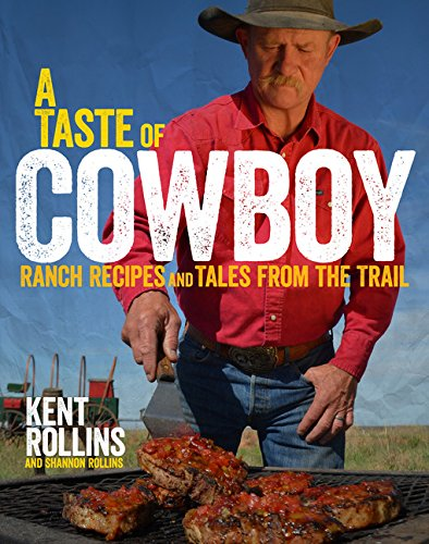 Book cover from A Taste of Cowboy: Ranch Recipes and Tales from the Trail by Kent Rollins