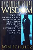 img - for UNCONVENTIONAL WISDOM: Twelve Remarkable Innovators Tell How Intuition Can Revolutionize Decision Making book / textbook / text book